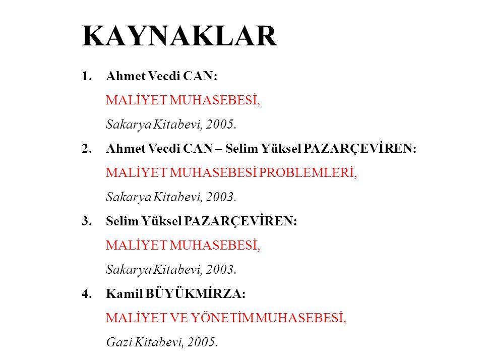 KAYNAKLAR 1.Ahmet Vecdi CAN: MALİYET MUHASEBESİ, Sakarya Kitabevi, 2005.