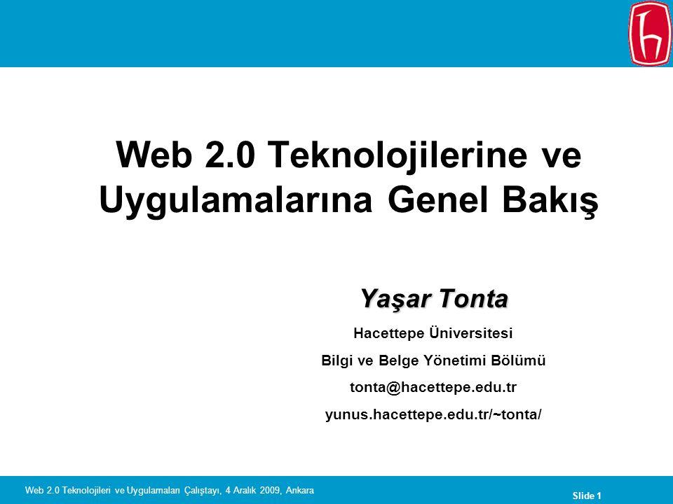 Slide 1 Web 2.0 Teknolojileri ve Uygulamaları Çalıştayı, 4 Aralık 2009, Ankara Web 2.0 Teknolojilerine ve Uygulamalarına Genel Bakış Yaşar Tonta Hacet