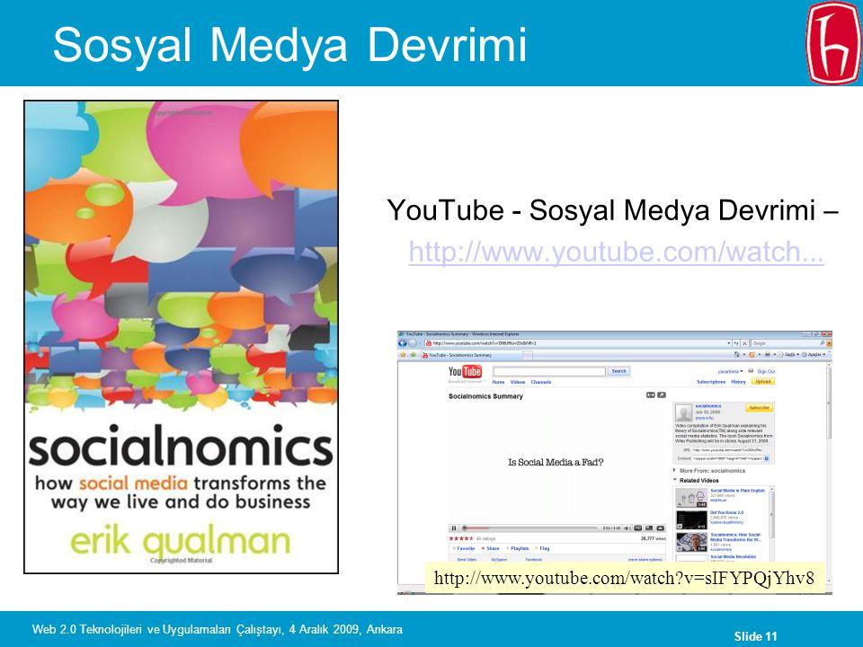 Slide 11 Web 2.0 Teknolojileri ve Uygulamaları Çalıştayı, 4 Aralık 2009, Ankara Sosyal Medya Devrimi http://www.youtube.com/watch?v=sIFYPQjYhv8 YouTub
