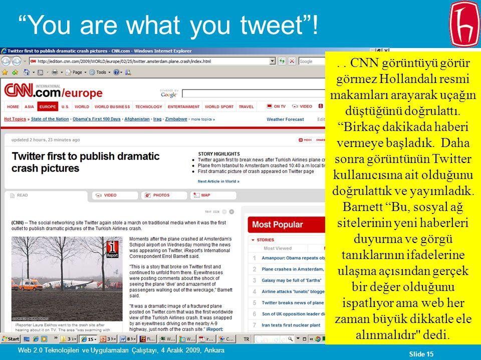 Slide 15 Web 2.0 Teknolojileri ve Uygulamaları Çalıştayı, 4 Aralık 2009, Ankara.. CNN görüntüyü görür görmez Hollandalı resmi makamları arayarak uçağı