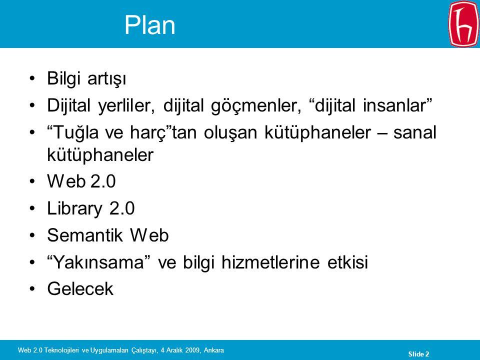 """Slide 2 Web 2.0 Teknolojileri ve Uygulamaları Çalıştayı, 4 Aralık 2009, Ankara Plan Bilgi artışı Dijital yerliler, dijital göçmenler, """"dijital insanla"""