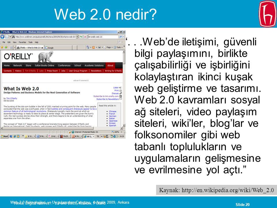 Slide 21 Web 2.0 Teknolojileri ve Uygulamaları Çalıştayı, 4 Aralık 2009, Ankara Web 2.0 özellikleri Zengin kullanıcı deneyimi Kullanıcı katılımı dinamik içerik metadata web standartları ve ölçeklenebilirlik açıklık özgürlük Kullanıcı katılımı yoluyla ortak akıl Kaynak: http://en.wikipedia.org/wiki/Web_2.0