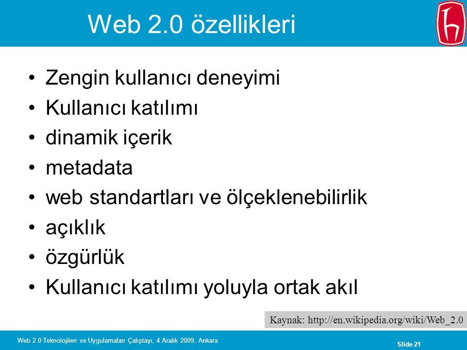 Slide 21 Web 2.0 Teknolojileri ve Uygulamaları Çalıştayı, 4 Aralık 2009, Ankara Web 2.0 özellikleri Zengin kullanıcı deneyimi Kullanıcı katılımı dinam