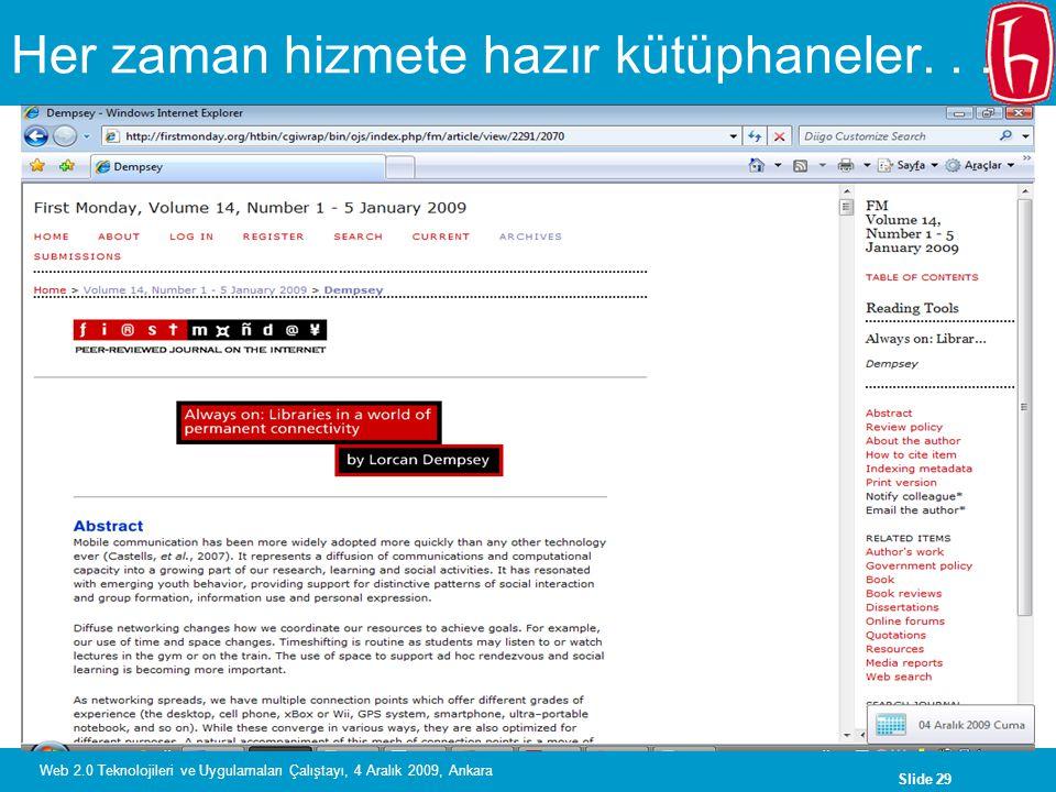Slide 29 Web 2.0 Teknolojileri ve Uygulamaları Çalıştayı, 4 Aralık 2009, Ankara Her zaman hizmete hazır kütüphaneler...