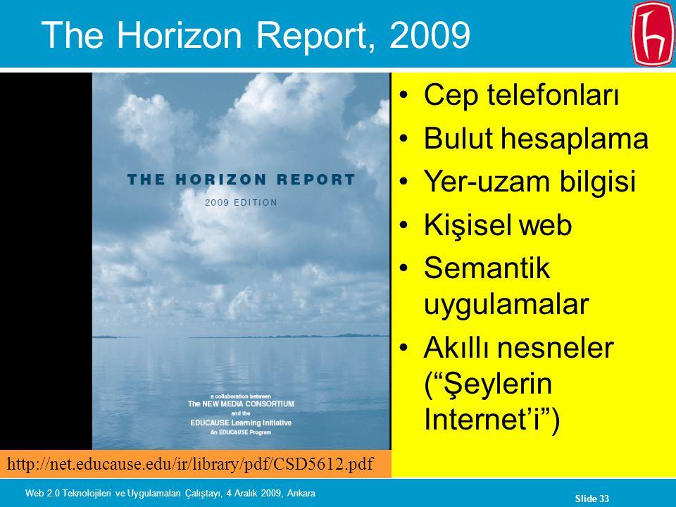 Slide 33 Web 2.0 Teknolojileri ve Uygulamaları Çalıştayı, 4 Aralık 2009, Ankara The Horizon Report, 2009 Cep telefonları Bulut hesaplama Yer-uzam bilg