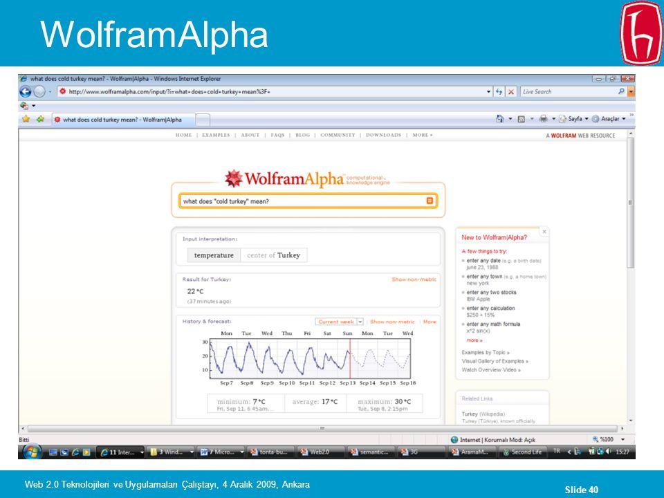 Slide 40 Web 2.0 Teknolojileri ve Uygulamaları Çalıştayı, 4 Aralık 2009, Ankara WolframAlpha