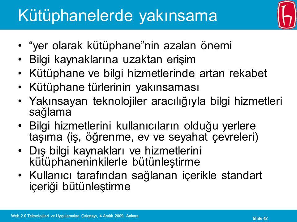 """Slide 42 Web 2.0 Teknolojileri ve Uygulamaları Çalıştayı, 4 Aralık 2009, Ankara Kütüphanelerde yakınsama """"yer olarak kütüphane""""nin azalan önemi Bilgi"""