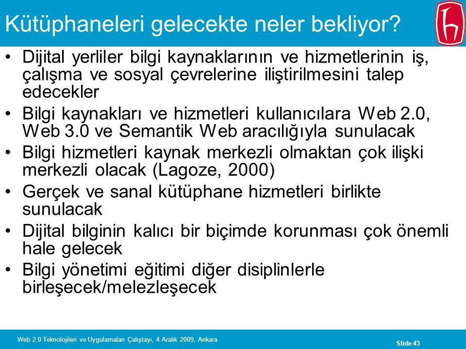 Slide 43 Web 2.0 Teknolojileri ve Uygulamaları Çalıştayı, 4 Aralık 2009, Ankara Kütüphaneleri gelecekte neler bekliyor? Dijital yerliler bilgi kaynakl