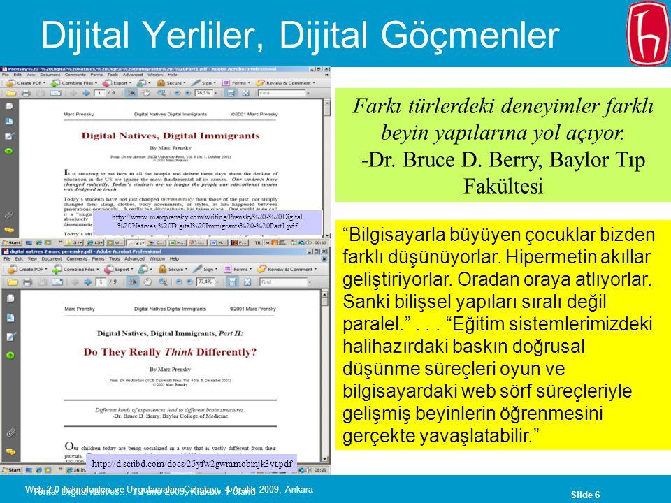 Slide 7 Web 2.0 Teknolojileri ve Uygulamaları Çalıştayı, 4 Aralık 2009, Ankara Dijital Yerliler Bilgiye hızlı erişim Paralel işlem Metin yerine grafik Rastgele erişim (hipermetin) Sürekli bağlantılı Oyunlar