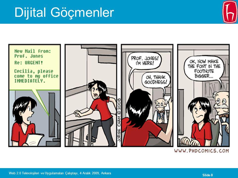 Slide 9 Web 2.0 Teknolojileri ve Uygulamaları Çalıştayı, 4 Aralık 2009, Ankara Dijital İnsan Teknoloji tek başına sezgi, iyi muhakeme, sorun çözme yetenekleri ve berrak bir ahlaki pusulanın yerini alamaz.