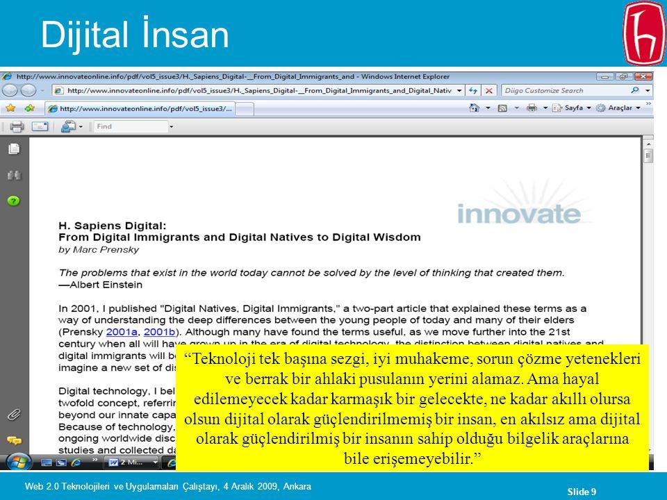 """Slide 9 Web 2.0 Teknolojileri ve Uygulamaları Çalıştayı, 4 Aralık 2009, Ankara Dijital İnsan """"Teknoloji tek başına sezgi, iyi muhakeme, sorun çözme ye"""
