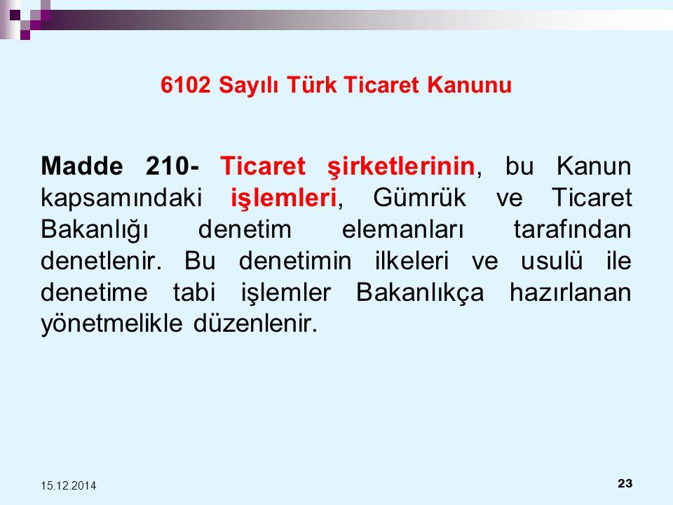 6102 Sayılı Türk Ticaret Kanunu Madde 210- Ticaret şirketlerinin, bu Kanun kapsamındaki işlemleri, Gümrük ve Ticaret Bakanlığı denetim elemanları tarafından denetlenir.