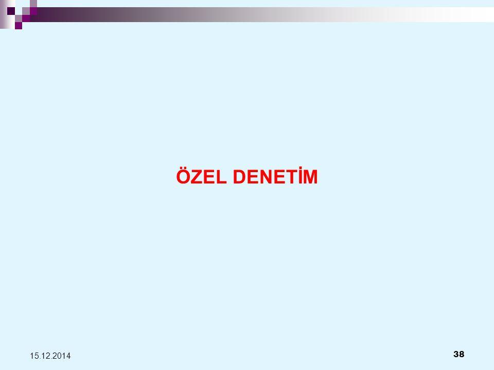 ÖZEL DENETİM 15.12.2014 38