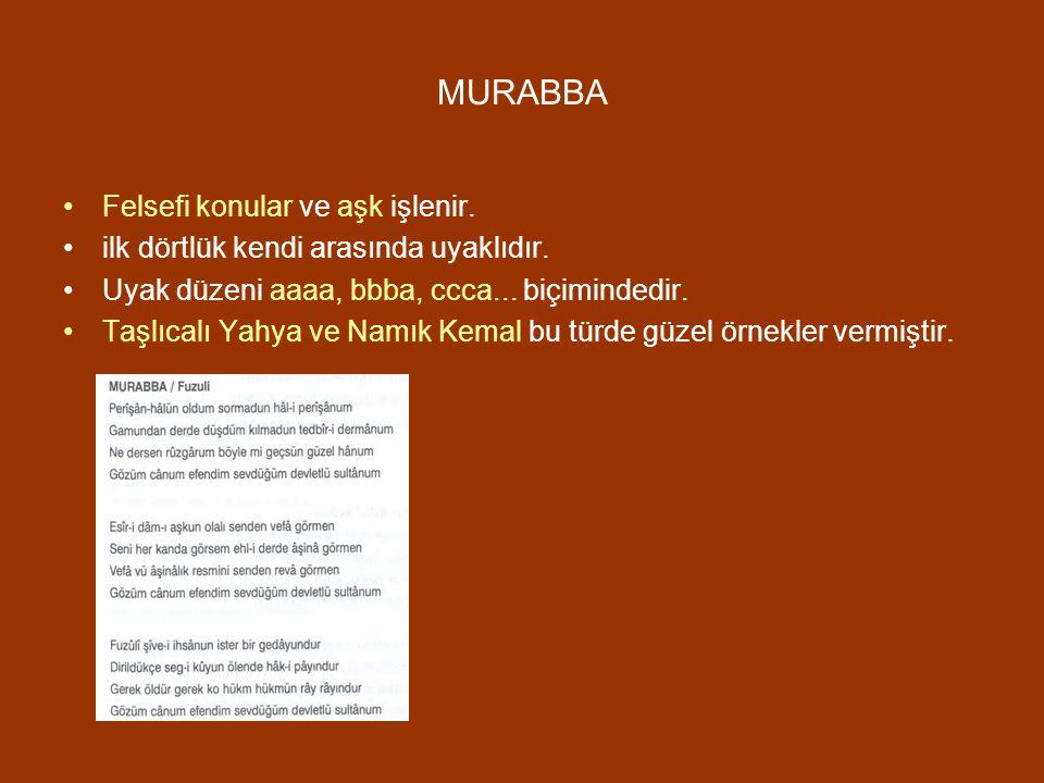 MURABBA Felsefi konular ve aşk işlenir. ilk dörtlük kendi arasında uyaklıdır. Uyak düzeni aaaa, bbba, ccca... biçimindedir. Taşlıcalı Yahya ve Namık K