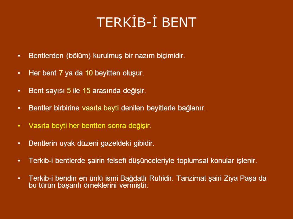 TERKİB-İ BENT Bentlerden (bölüm) kurulmuş bir nazım biçimidir. Her bent 7 ya da 10 beyitten oluşur. Bent sayısı 5 ile 15 arasında değişir. Bentler bir