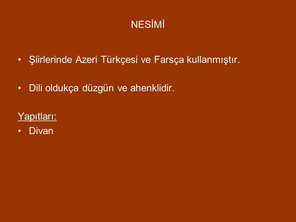 NESİMİ Şiirlerinde Azeri Türkçesi ve Farsça kullanmıştır. Dili oldukça düzgün ve ahenklidir. Yapıtları: Divan