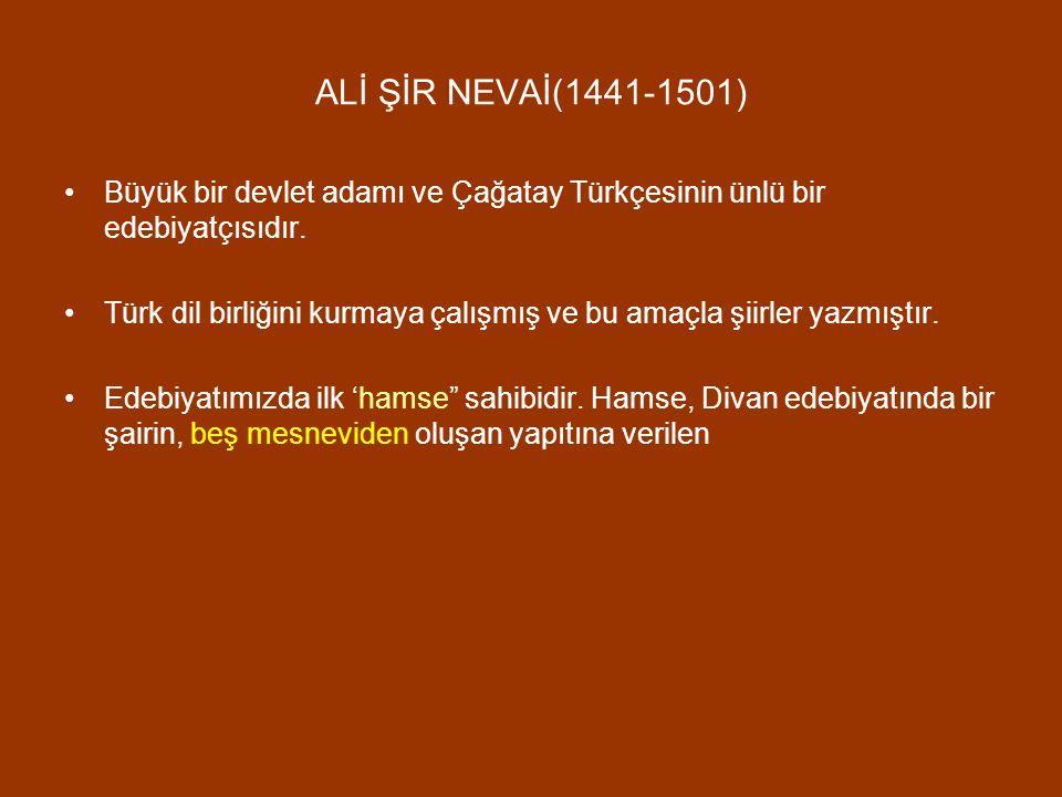 ALİ ŞİR NEVAİ(1441-1501) Büyük bir devlet adamı ve Çağatay Türkçesinin ünlü bir edebiyatçısıdır. Türk dil birliğini kurmaya çalışmış ve bu amaçla şiir