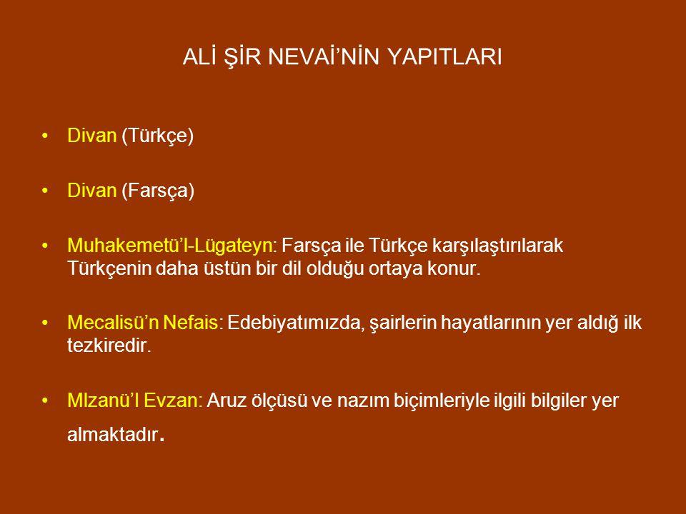 ALİ ŞİR NEVAİ'NİN YAPITLARI Divan (Türkçe) Divan (Farsça) Muhakemetü'l-Lügateyn: Farsça ile Türkçe karşılaştırılarak Türkçenin daha üstün bir dil oldu