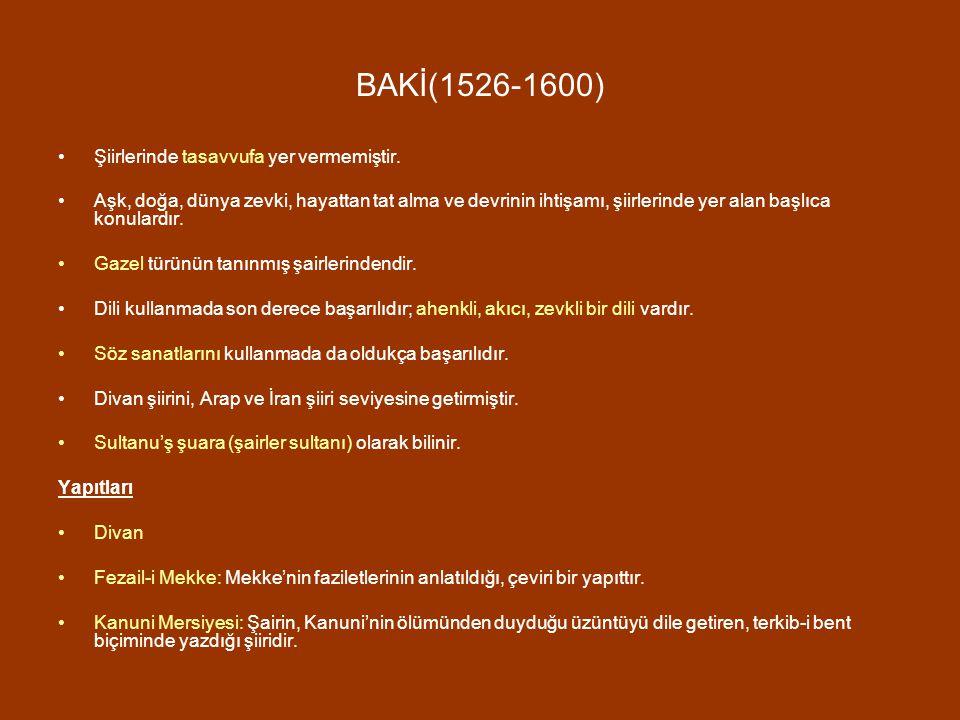 BAKİ(1526-1600) Şiirlerinde tasavvufa yer vermemiştir. Aşk, doğa, dünya zevki, hayattan tat alma ve devrinin ihtişamı, şiirlerinde yer alan başlıca ko