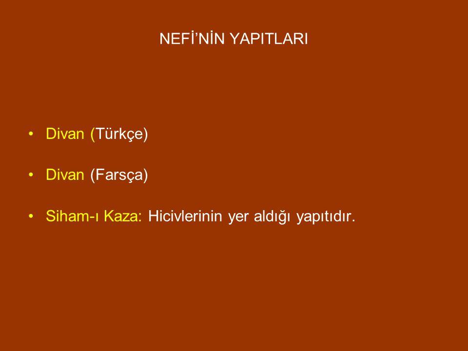 NEFİ'NİN YAPITLARI Divan (Türkçe) Divan (Farsça) Siham-ı Kaza: Hicivlerinin yer aldığı yapıtıdır.
