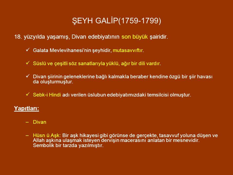 ŞEYH GALİP(1759-1799) 18. yüzyılda yaşamış, Divan edebiyatının son büyük şairidir. Galata Mevlevihanesi'nin şeyhidir, mutasavvıftır. Süslü ve çeşitli