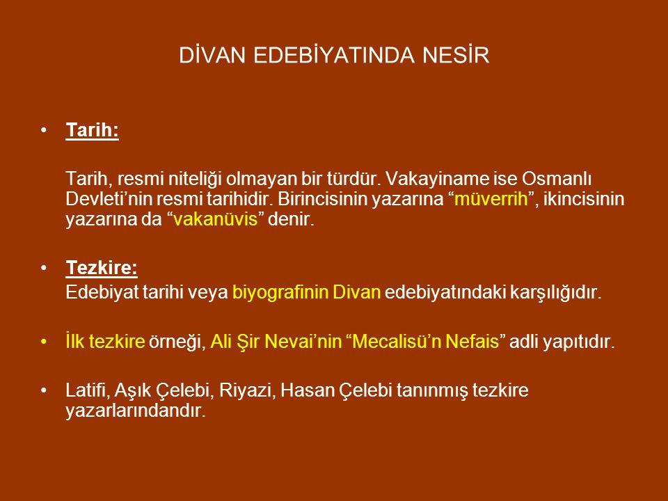 """DİVAN EDEBİYATINDA NESİR Tarih: Tarih, resmi niteliği olmayan bir türdür. Vakayiname ise Osmanlı Devleti'nin resmi tarihidir. Birincisinin yazarına """"m"""