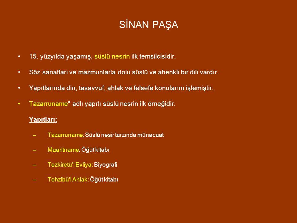 SİNAN PAŞA 15. yüzyılda yaşamış, süslü nesrin ilk temsilcisidir. Söz sanatları ve mazmunlarla dolu süslü ve ahenkli bir dili vardır. Yapıtlarında din,