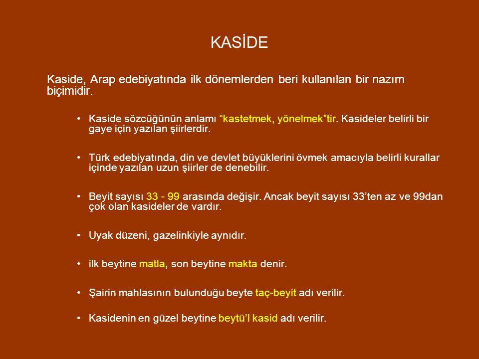 """KASİDE Kaside, Arap edebiyatında ilk dönemlerden beri kullanılan bir nazım biçimidir. Kaside sözcüğünün anlamı """"kastetmek, yönelmek""""tir. Kasideler bel"""