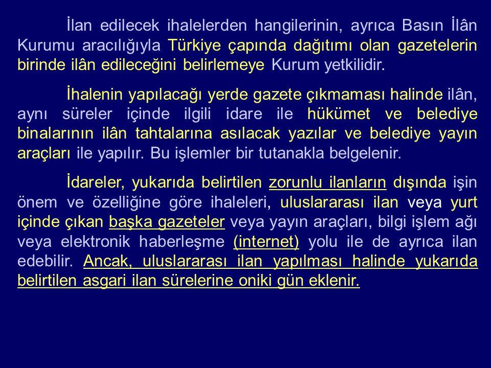İlan edilecek ihalelerden hangilerinin, ayrıca Basın İlân Kurumu aracılığıyla Türkiye çapında dağıtımı olan gazetelerin birinde ilân edileceğini belirlemeye Kurum yetkilidir.