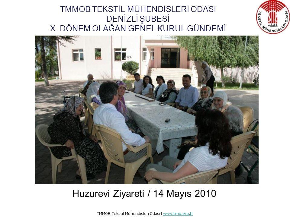 TMMOB Tekstil Mühendisleri Odası l www.tmo.org.trwww.tmo.org.tr Huzurevi Ziyareti / 14 Mayıs 2010 TMMOB TEKSTİL MÜHENDİSLERİ ODASI DENİZLİ ŞUBESİ X.