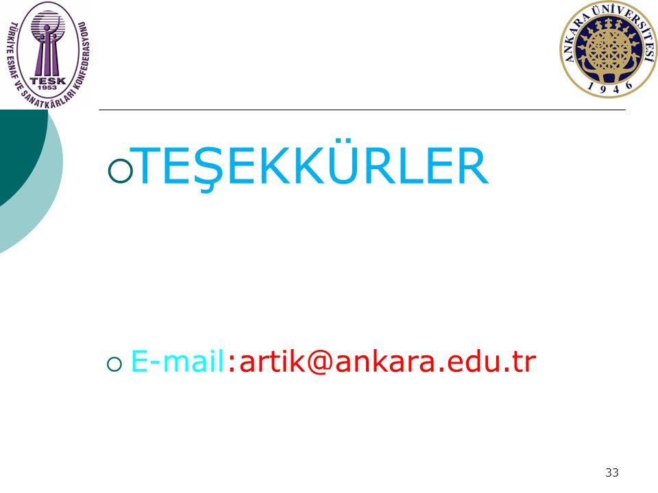 TEŞEKKÜRLER  E-mail:artik@ankara.edu.tr 33
