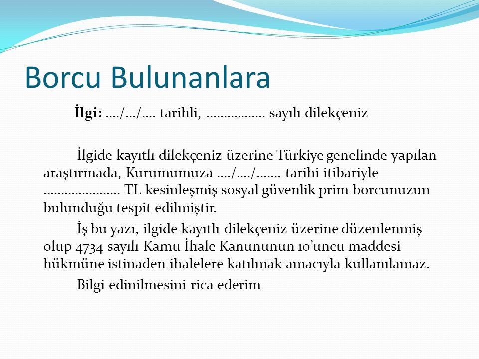 Borcu Bulunanlara İlgi: …./…/…. tarihli, …………….. sayılı dilekçeniz İlgide kayıtlı dilekçeniz üzerine Türkiye genelinde yapılan araştırmada, Kurumumuza