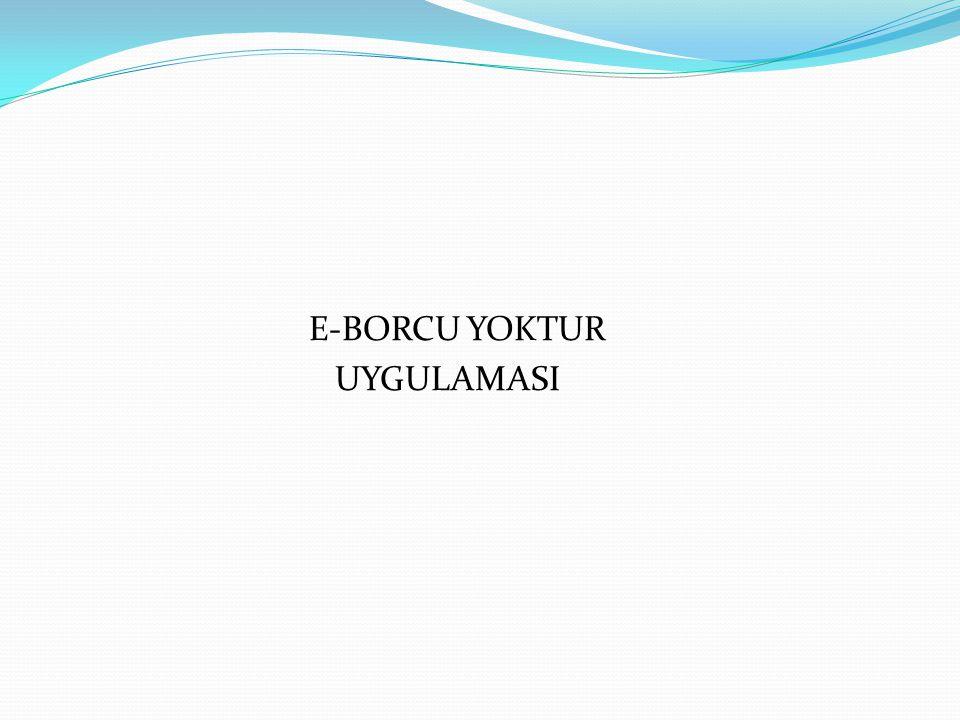 E-BORCU YOKTUR UYGULAMASI