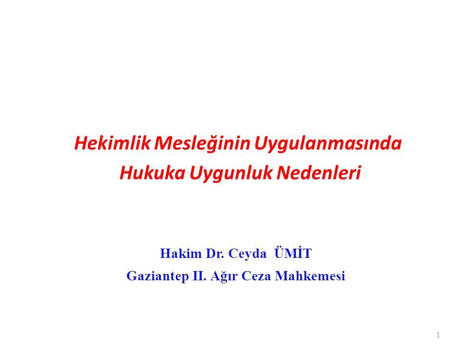 Hekimlik Mesleğinin Uygulanmasında Hukuka Uygunluk Nedenleri 1 Hakim Dr. Ceyda ÜMİT Gaziantep II. Ağır Ceza Mahkemesi