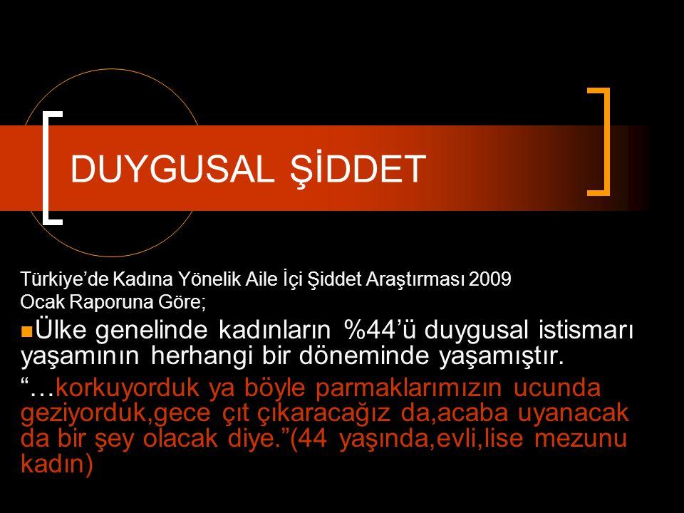 Türkiye'de Kadına Yönelik Aile İçi Şiddet Araştırması 2009 Ocak Raporuna Göre; Ülke genelinde kadınların %44'ü duygusal istismarı yaşamının herhangi b