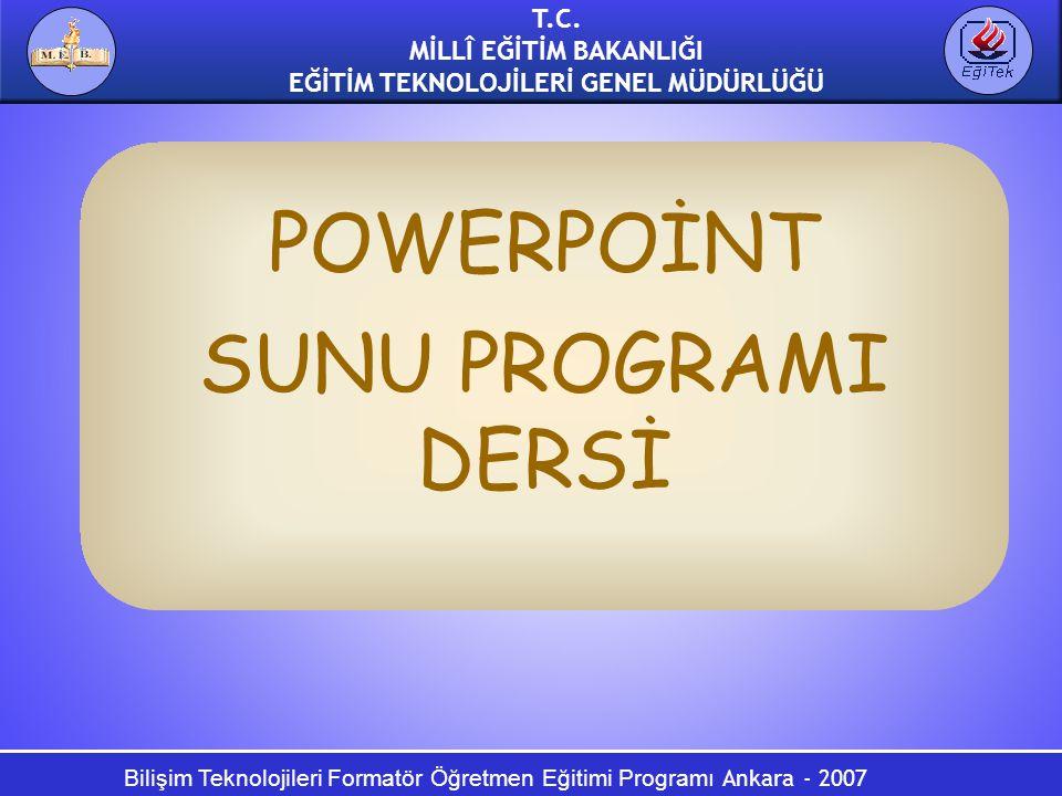 Bilişim Teknolojileri Formatör Öğretmen Eğitimi Programı Ankara - 2007 T.C. MİLLÎ EĞİTİM BAKANLIĞI EĞİTİM TEKNOLOJİLERİ GENEL MÜDÜRLÜĞÜ POWERPOİNT SUN