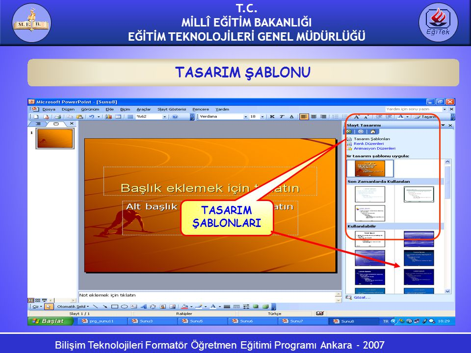 Bilişim Teknolojileri Formatör Öğretmen Eğitimi Programı Ankara - 2007 T.C. MİLLÎ EĞİTİM BAKANLIĞI EĞİTİM TEKNOLOJİLERİ GENEL MÜDÜRLÜĞÜ TASARIM ŞABLON