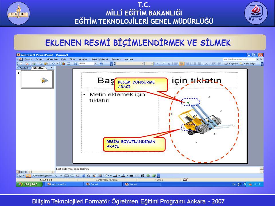 Bilişim Teknolojileri Formatör Öğretmen Eğitimi Programı Ankara - 2007 T.C. MİLLÎ EĞİTİM BAKANLIĞI EĞİTİM TEKNOLOJİLERİ GENEL MÜDÜRLÜĞÜ RESİM DÖNDÜRME
