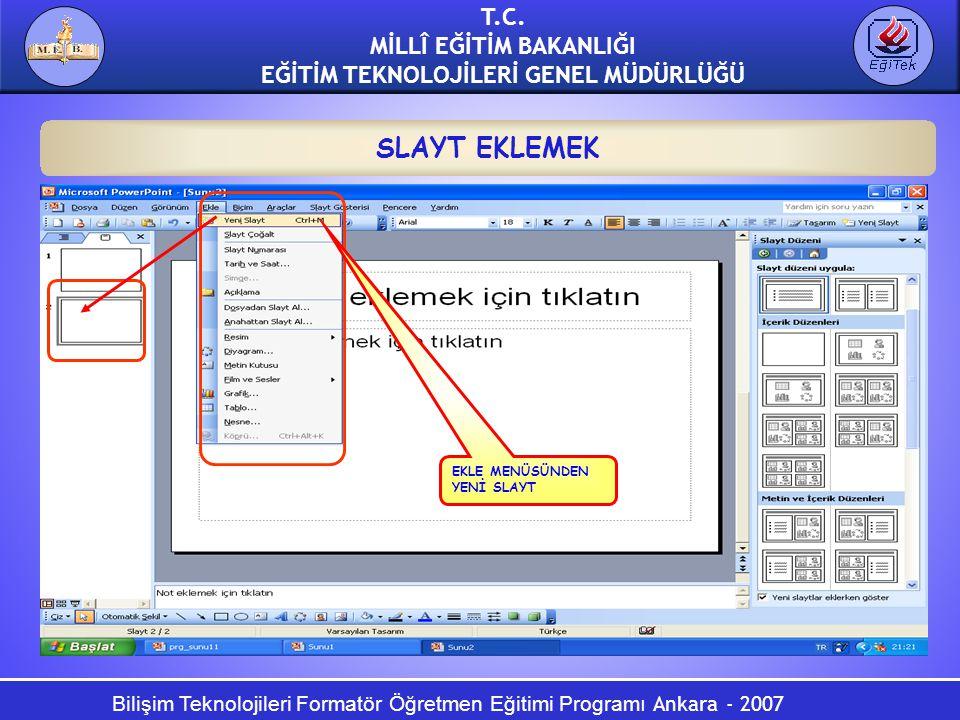 Bilişim Teknolojileri Formatör Öğretmen Eğitimi Programı Ankara - 2007 T.C. MİLLÎ EĞİTİM BAKANLIĞI EĞİTİM TEKNOLOJİLERİ GENEL MÜDÜRLÜĞÜ SLAYT EKLEMEK