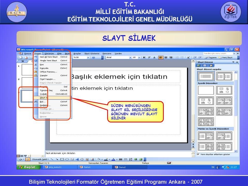 Bilişim Teknolojileri Formatör Öğretmen Eğitimi Programı Ankara - 2007 T.C. MİLLÎ EĞİTİM BAKANLIĞI EĞİTİM TEKNOLOJİLERİ GENEL MÜDÜRLÜĞÜ SLAYT SİLMEK D