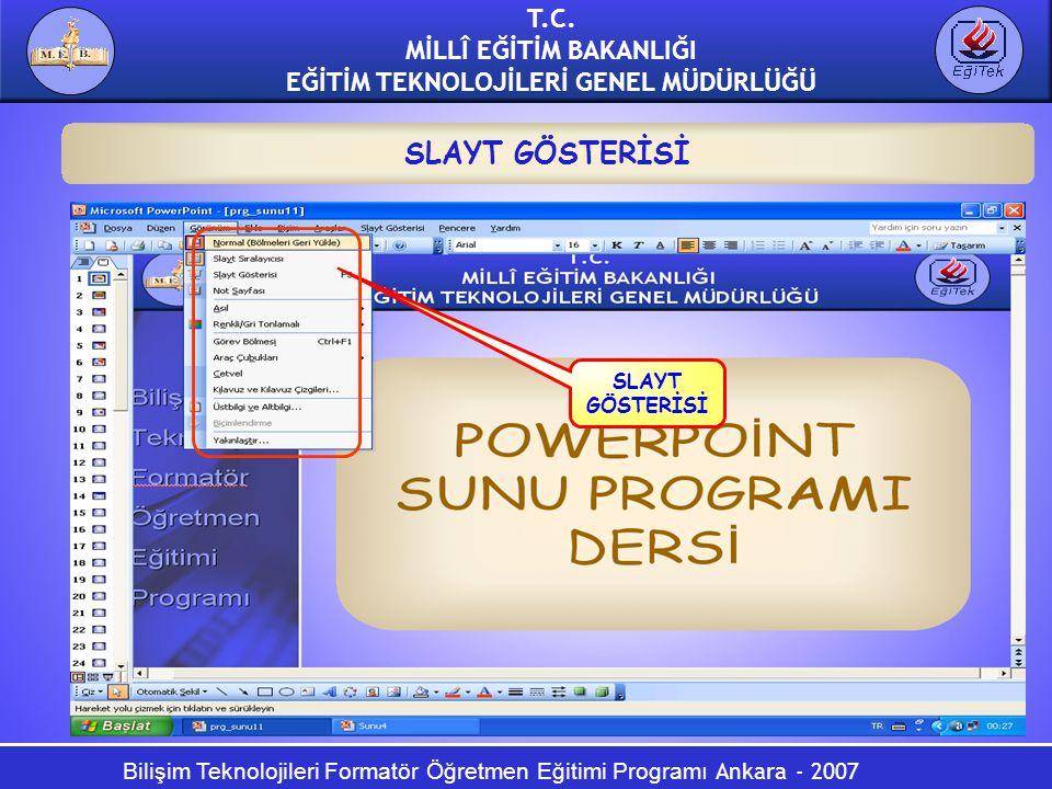 Bilişim Teknolojileri Formatör Öğretmen Eğitimi Programı Ankara - 2007 T.C. MİLLÎ EĞİTİM BAKANLIĞI EĞİTİM TEKNOLOJİLERİ GENEL MÜDÜRLÜĞÜ SLAYT GÖSTERİS