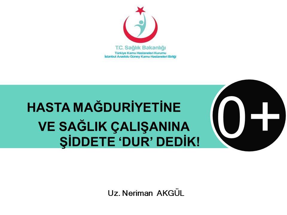 Uz. Neriman AKGÜL HASTA MAĞDURİYETİNE VE SAĞLIK ÇALIŞANINA ŞİDDETE 'DUR' DEDİK! 0+0+