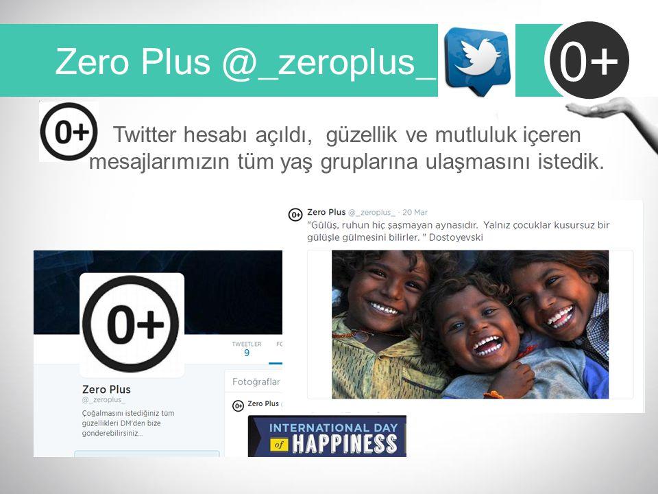 Zero Plus @_zeroplus_ 0+ Twitter hesabı açıldı, güzellik ve mutluluk içeren mesajlarımızın tüm yaş gruplarına ulaşmasını istedik.