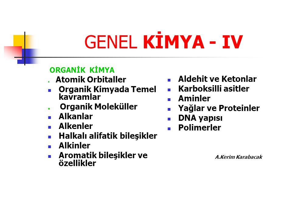 GENEL KİMYA - IV ORGANİK KİMYA. Atomik Orbitaller Organik Kimyada Temel kavramlar. Organik Moleküller Alkanlar Alkenler Halkalı alifatik bileşikler Al
