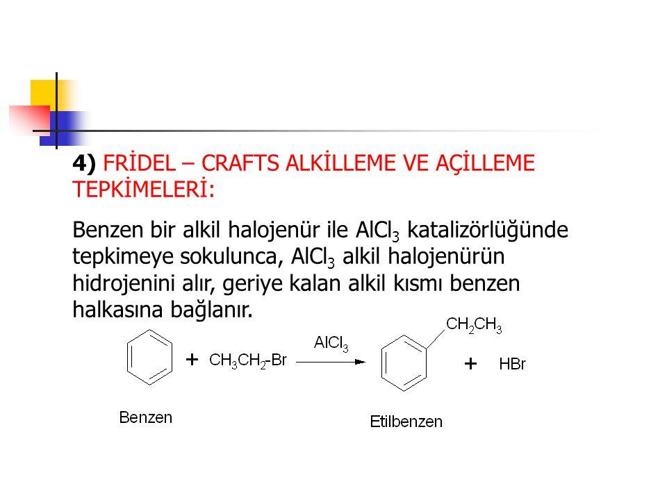 4) FRİDEL – CRAFTS ALKİLLEME VE AÇİLLEME TEPKİMELERİ: Benzen bir alkil halojenür ile AlCl 3 katalizörlüğünde tepkimeye sokulunca, AlCl 3 alkil halojen