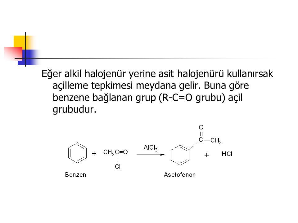 Eğer alkil halojenür yerine asit halojenürü kullanırsak açilleme tepkimesi meydana gelir. Buna göre benzene bağlanan grup (R-C=O grubu) açil grubudur.