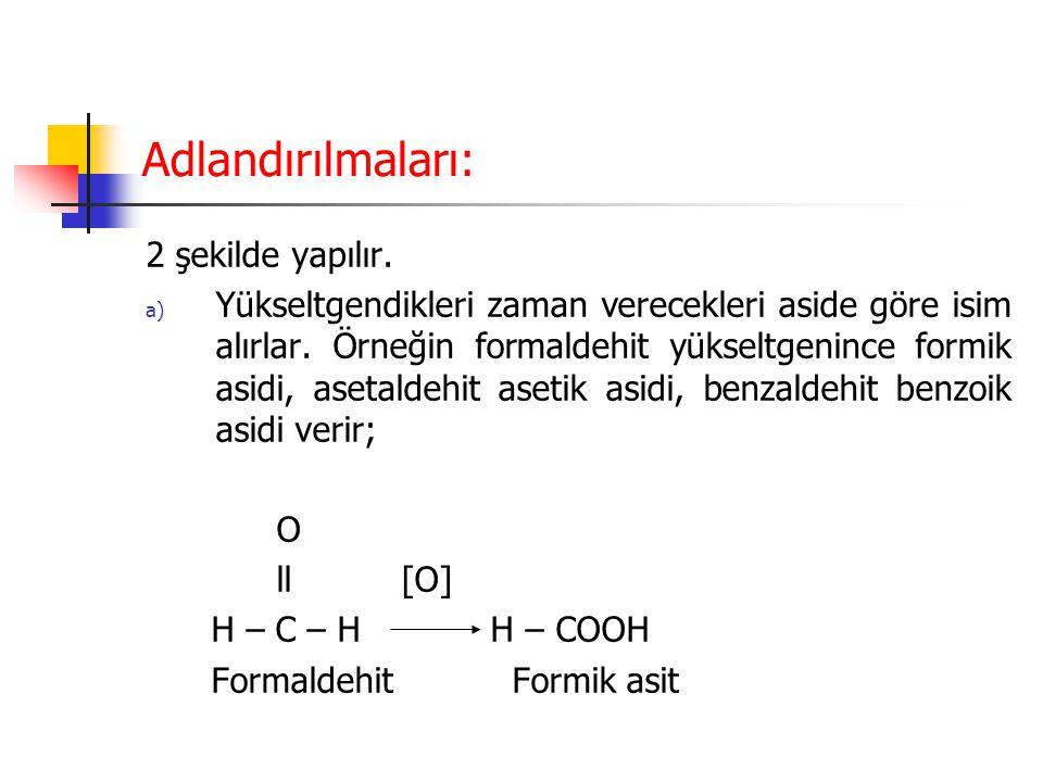 Adlandırılmaları: 2 şekilde yapılır. a) Yükseltgendikleri zaman verecekleri aside göre isim alırlar. Örneğin formaldehit yükseltgenince formik asidi,