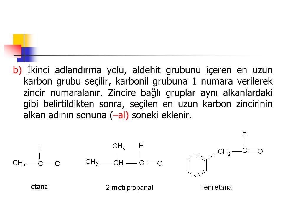 b) İkinci adlandırma yolu, aldehit grubunu içeren en uzun karbon grubu seçilir, karbonil grubuna 1 numara verilerek zincir numaralanır. Zincire bağlı