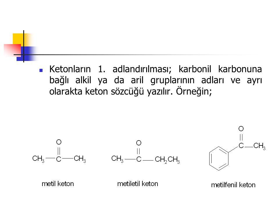 Ketonların 1. adlandırılması; karbonil karbonuna bağlı alkil ya da aril gruplarının adları ve ayrı olarakta keton sözcüğü yazılır. Örneğin;