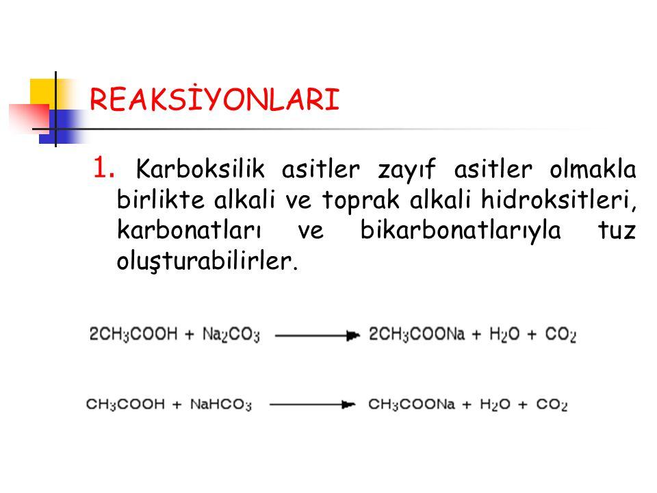 REAKSİYONLARI 1. Karboksilik asitler zayıf asitler olmakla birlikte alkali ve toprak alkali hidroksitleri, karbonatları ve bikarbonatlarıyla tuz oluşt
